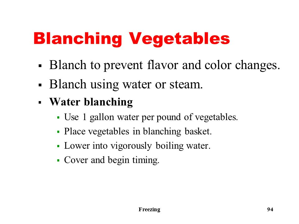 Freezing 94 Blanching Vegetables  Blanch to prevent flavor and color changes.
