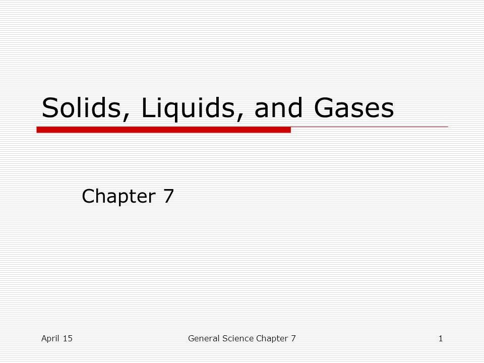 April 15General Science Chapter 71 Solids, Liquids, and Gases Chapter 7