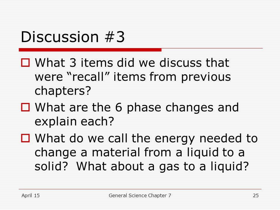 April 15General Science Chapter 725 Discussion #3  What 3 items did we discuss that were recall items from previous chapters.