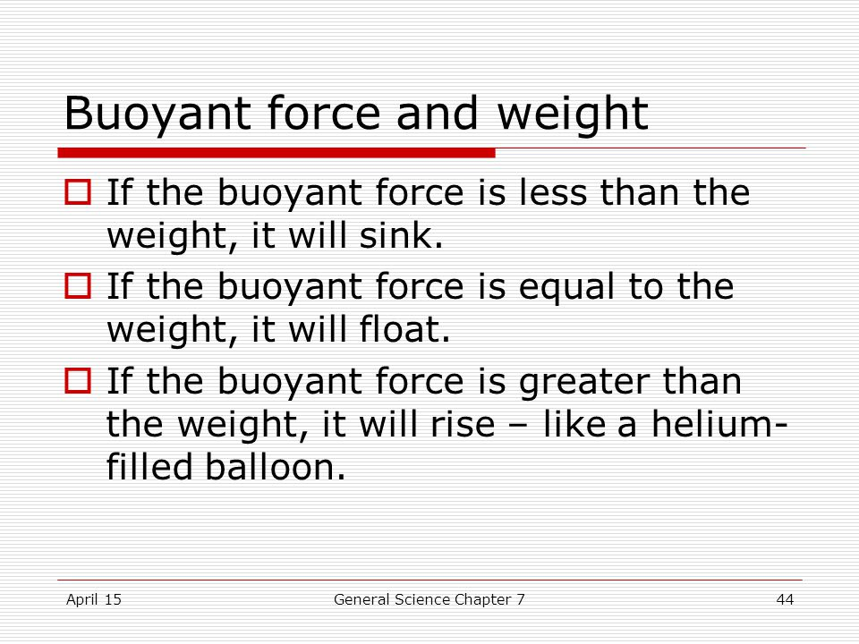 April 15General Science Chapter 744 Buoyant force and weight  If the buoyant force is less than the weight, it will sink.