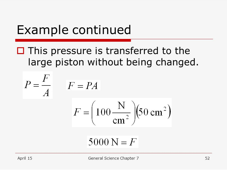 April 15General Science Chapter 752 Example continued  This pressure is transferred to the large piston without being changed.