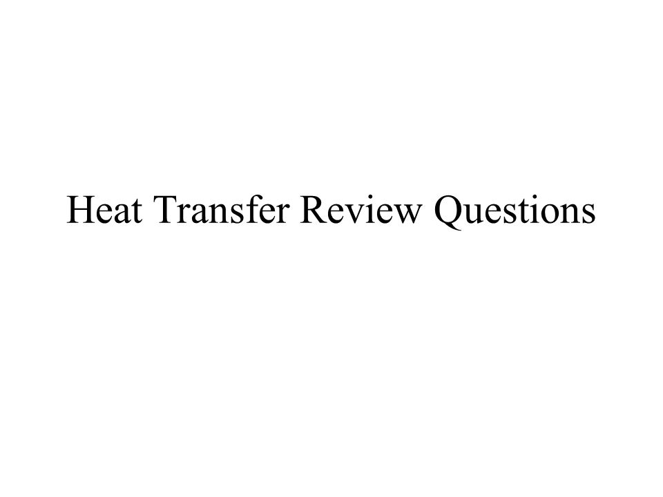 Heat Transfer Review Questions