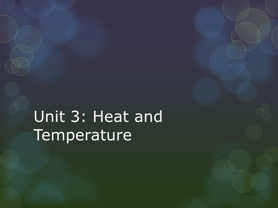 Unit 3: Heat and Temperature