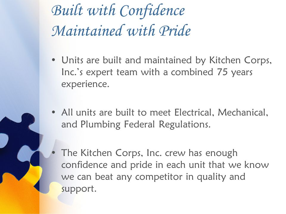 Built with Confidence Maintained with Pride Units are built and maintained by Kitchen Corps, Inc.'s expert team with a combined 75 years experience.