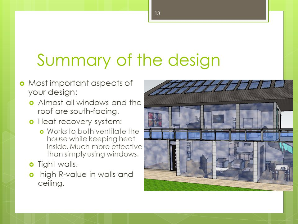 Summary of the design  Most important aspects of your design:  Almost all windows and the roof are south-facing.