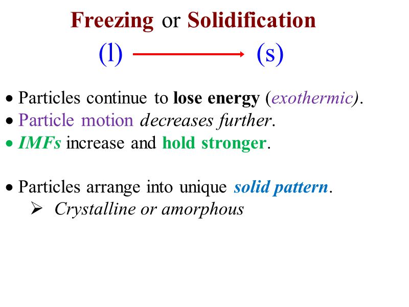 (l) (s)  Particles continue to lose energy (exothermic).