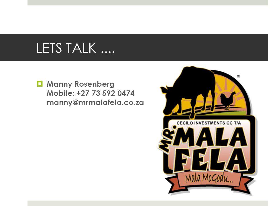 LETS TALK....  Manny Rosenberg Mobile: +27 73 592 0474 manny@mrmalafela.co.za