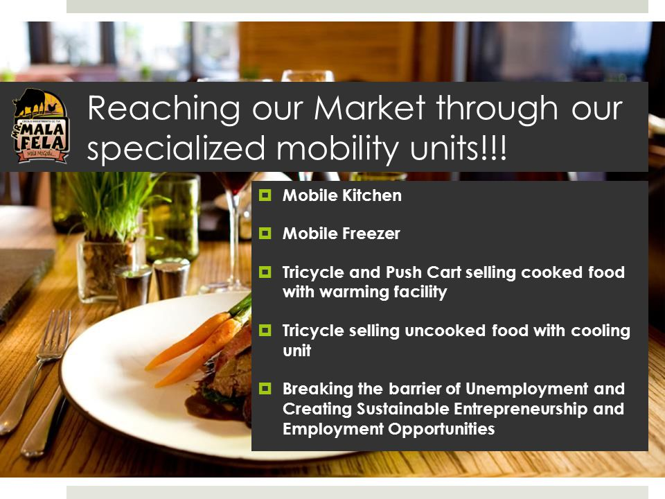 Reaching our Market through our specialized mobility units!!!  Mobile Kitchen  Mobile Freezer  Tricycle and Push Cart selling cooked food with warm