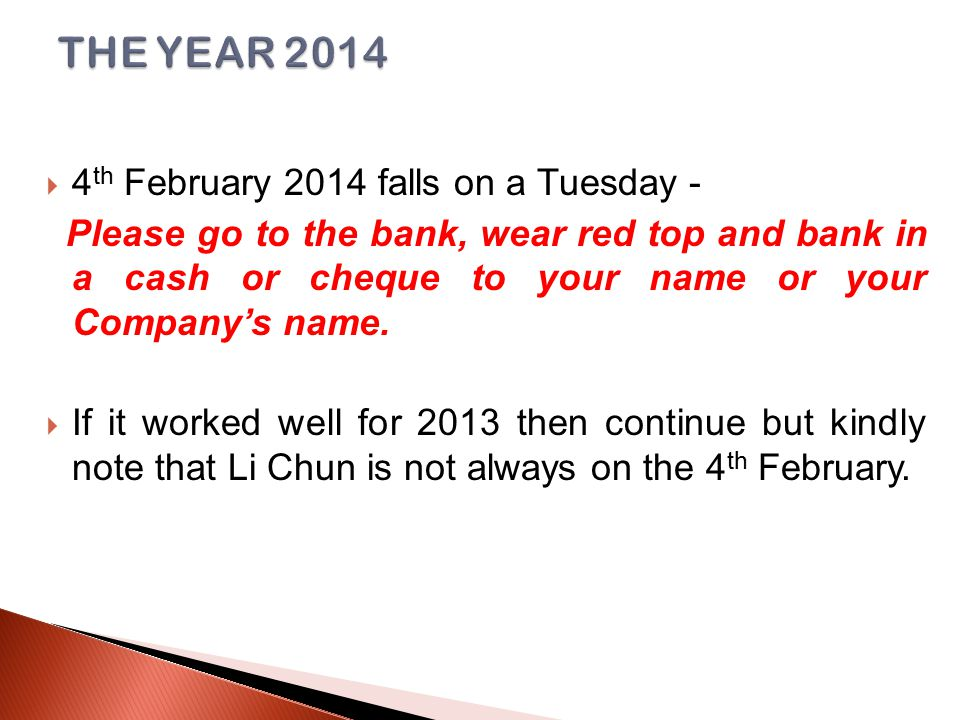  4 th February 2014 falls on a Tuesday - Please go to the bank, wear red top and bank in a cash or cheque to your name or your Company's name.