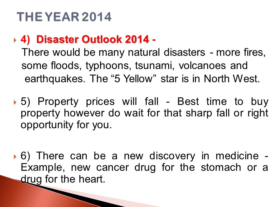 Disaster Outlook 2014  4) Disaster Outlook 2014 - There would be many natural disasters - more fires, some floods, typhoons, tsunami, volcanoes and earthquakes.