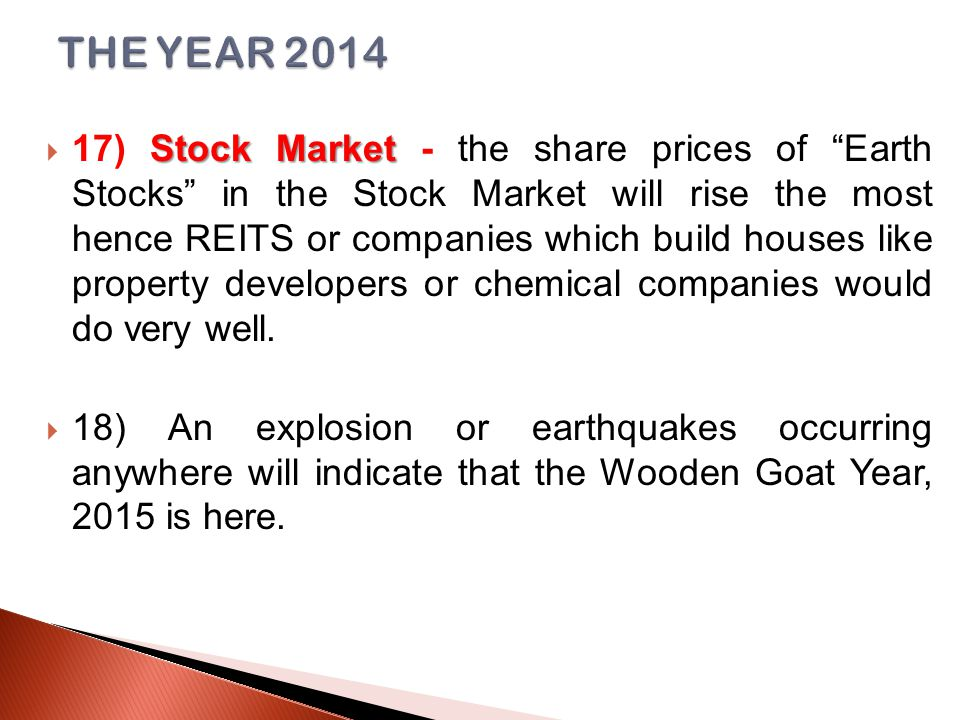 Stock Market  17) Stock Market - the share prices of Earth Stocks in the Stock Market will rise the most hence REITS or companies which build houses like property developers or chemical companies would do very well.