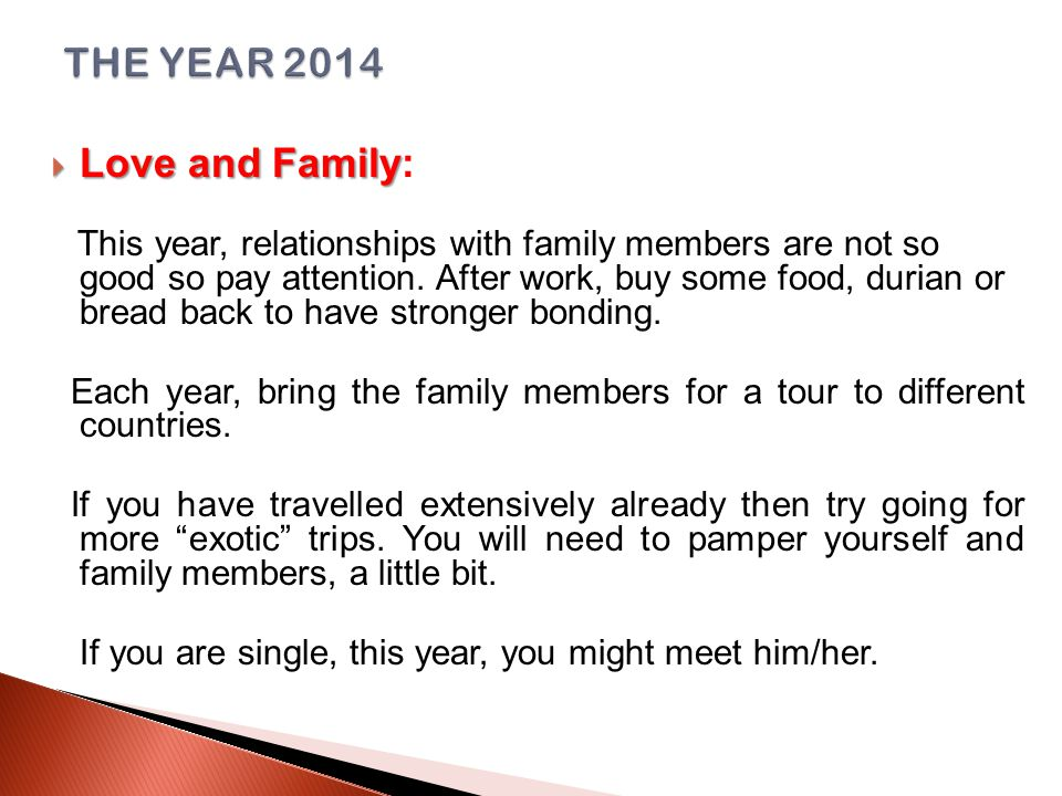 Love and Family  Love and Family: This year, relationships with family members are not so good so pay attention.