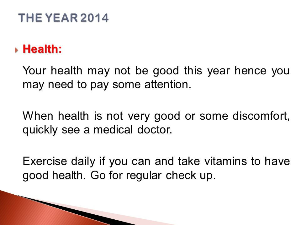  Health  Health: Your health may not be good this year hence you may need to pay some attention.