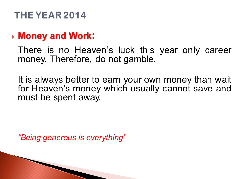  Money and Work  Money and Work : There is no Heaven's luck this year only career money.