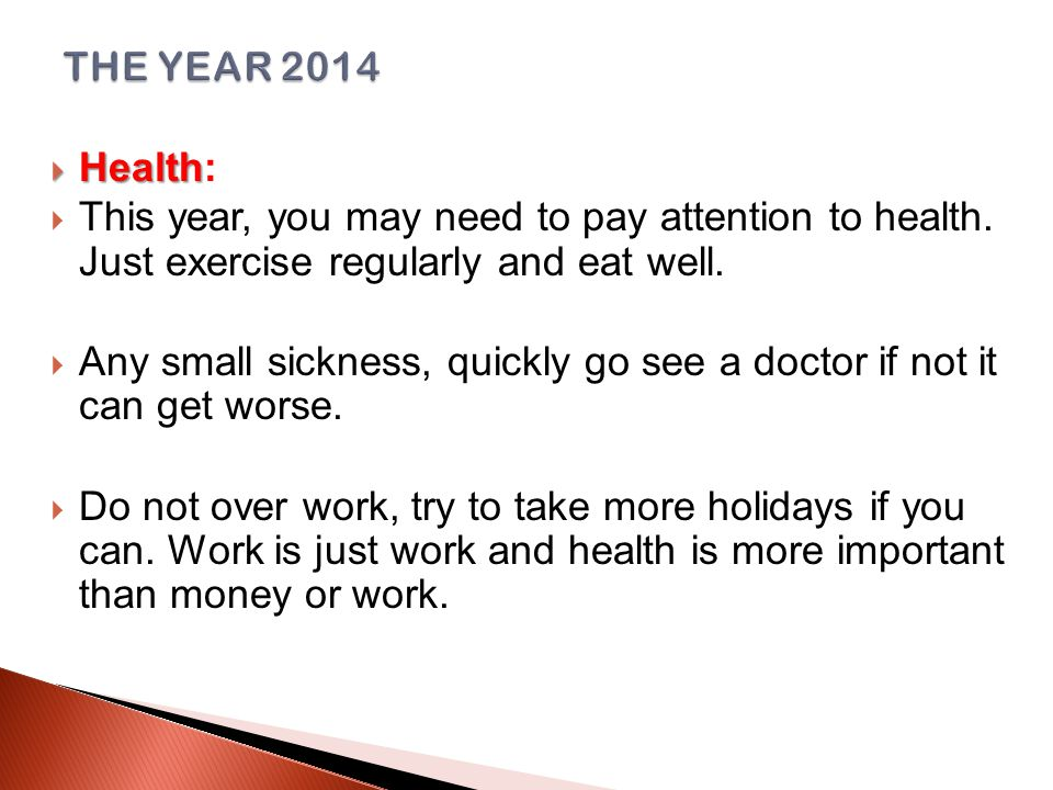  Health  Health:  This year, you may need to pay attention to health.