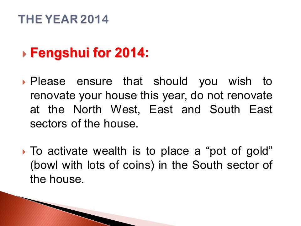  Fengshui for 2014  Fengshui for 2014:  Please ensure that should you wish to renovate your house this year, do not renovate at the North West, East and South East sectors of the house.