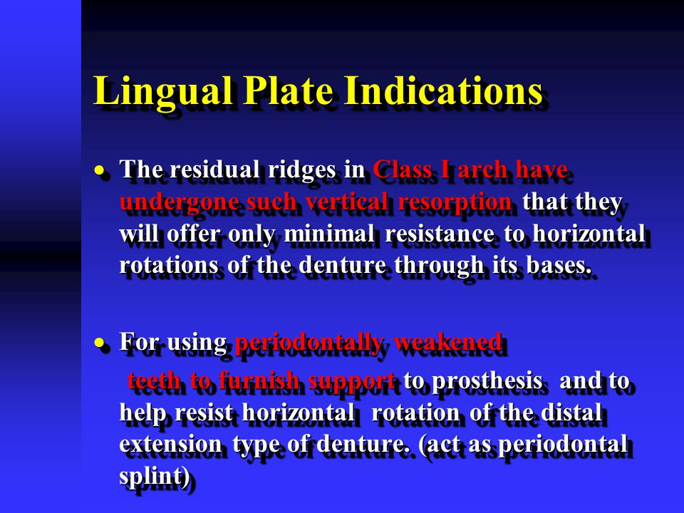 Lingual Plate Indications  The residual ridges in Class I arch have undergone such vertical resorption that they will offer only minimal resistance t