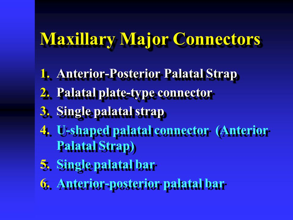 Maxillary Major Connectors 1.Anterior-Posterior Palatal Strap 2.Palatal plate-type connector 3.Single palatal strap 4. 4.U-shaped palatal connector (A