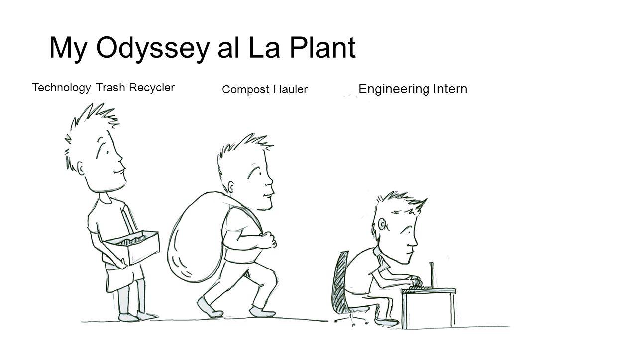 My Odyssey al La Plant Engineering Intern Compost Hauler Technology Trash Recycler