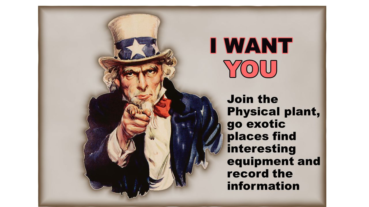 Join the Physical plant, go exotic places find interesting equipment and record the information