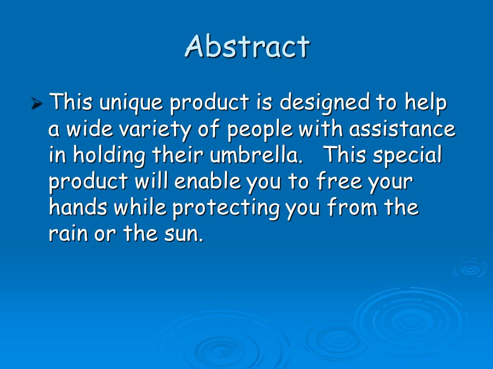 Abstract  This unique product is designed to help a wide variety of people with assistance in holding their umbrella. This special product will enabl