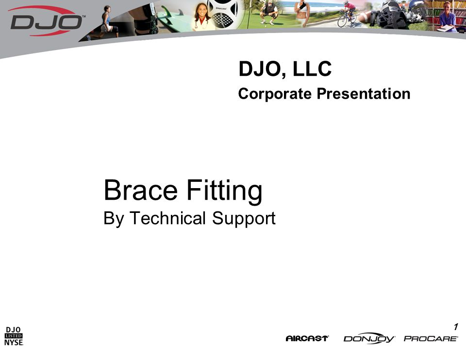 1 Brace Fitting By Technical Support DJO, LLC Corporate Presentation
