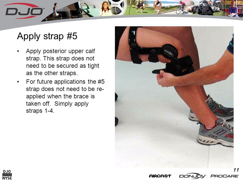 11 Apply strap #5 Apply posterior upper calf strap.
