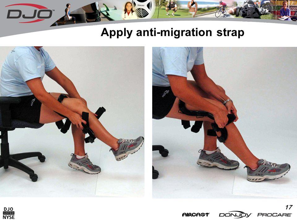 17 Apply anti-migration strap
