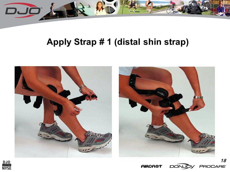 18 Apply Strap # 1 (distal shin strap)
