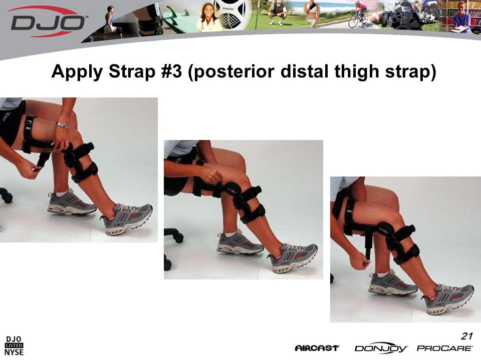 21 Apply Strap #3 (posterior distal thigh strap)