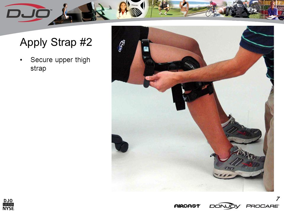7 Apply Strap #2 Secure upper thigh strap