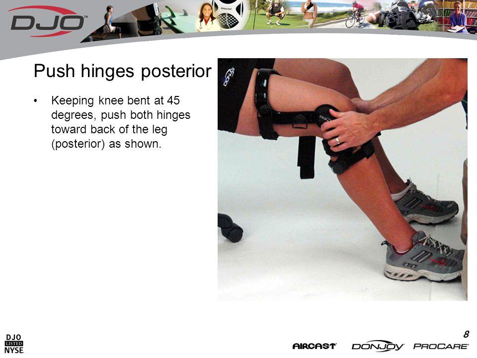 8 Push hinges posterior Keeping knee bent at 45 degrees, push both hinges toward back of the leg (posterior) as shown.