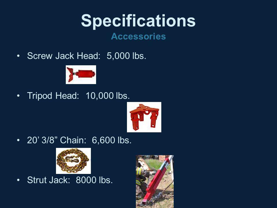 """Specifications Accessories Screw Jack Head: 5,000 lbs. Tripod Head: 10,000 lbs. 20' 3/8"""" Chain: 6,600 lbs. Strut Jack: 8000 lbs."""