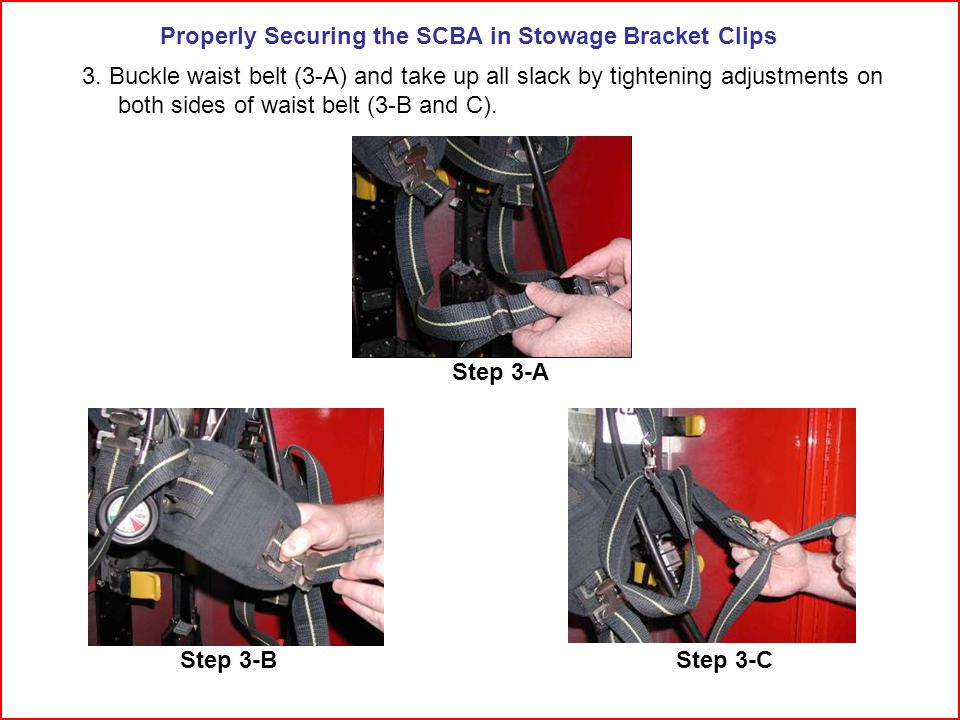 Properly Securing the SCBA in Stowage Bracket Clips 3.