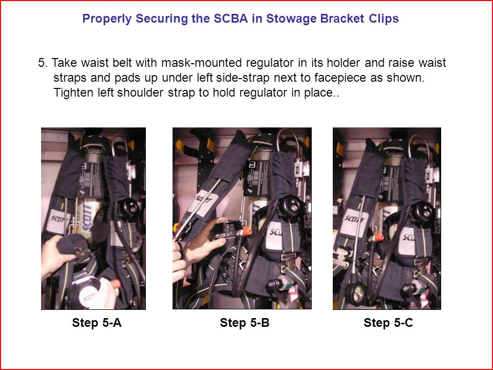 Properly Securing the SCBA in Stowage Bracket Clips 5.