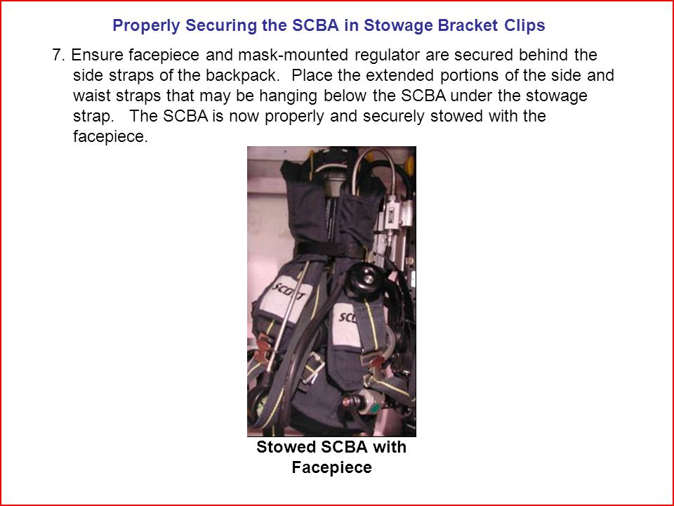 Properly Securing the SCBA in Stowage Bracket Clips 7.