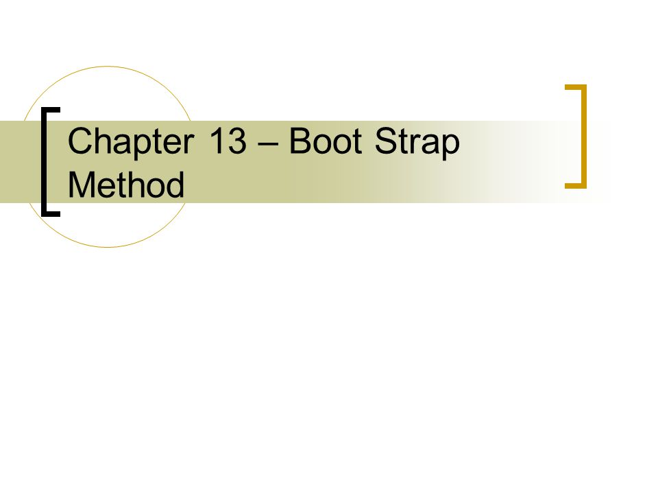 Boot Strapping It is a computer simulation to generate random numbers from a sample.