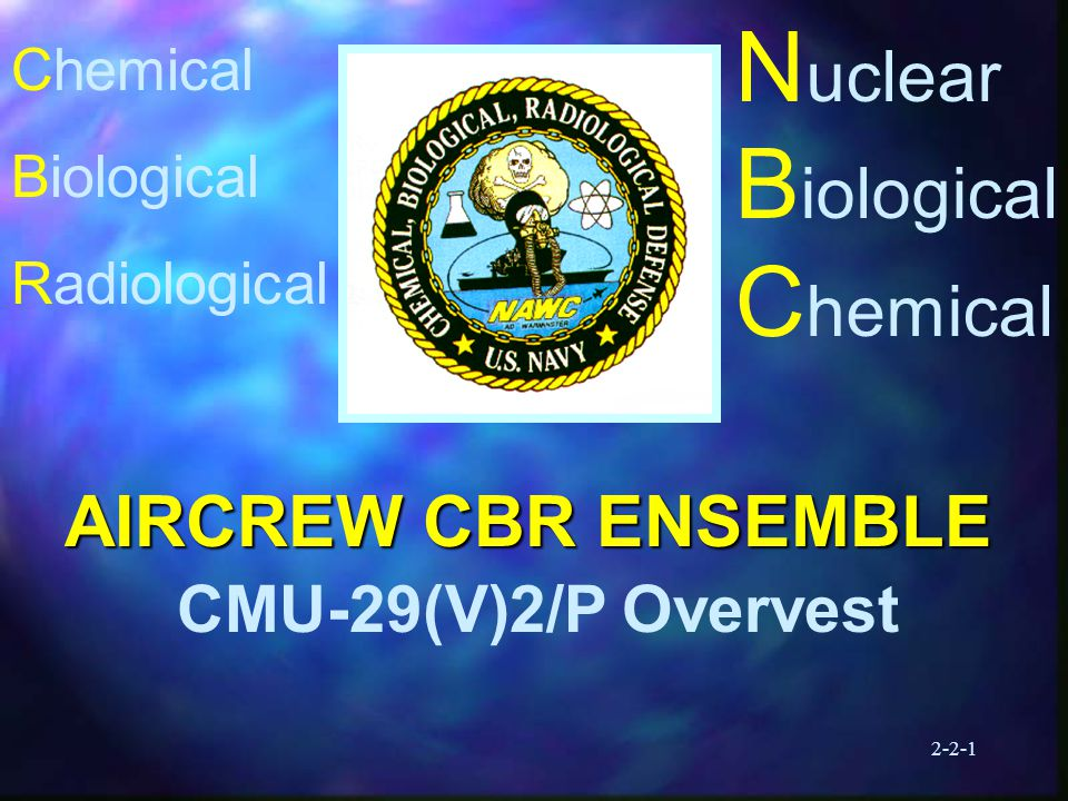 2-2-1 N uclear B iological C hemical AIRCREW CBR ENSEMBLE AIRCREW CBR ENSEMBLE CMU-29(V)2/P Overvest Chemical Biological Radiological