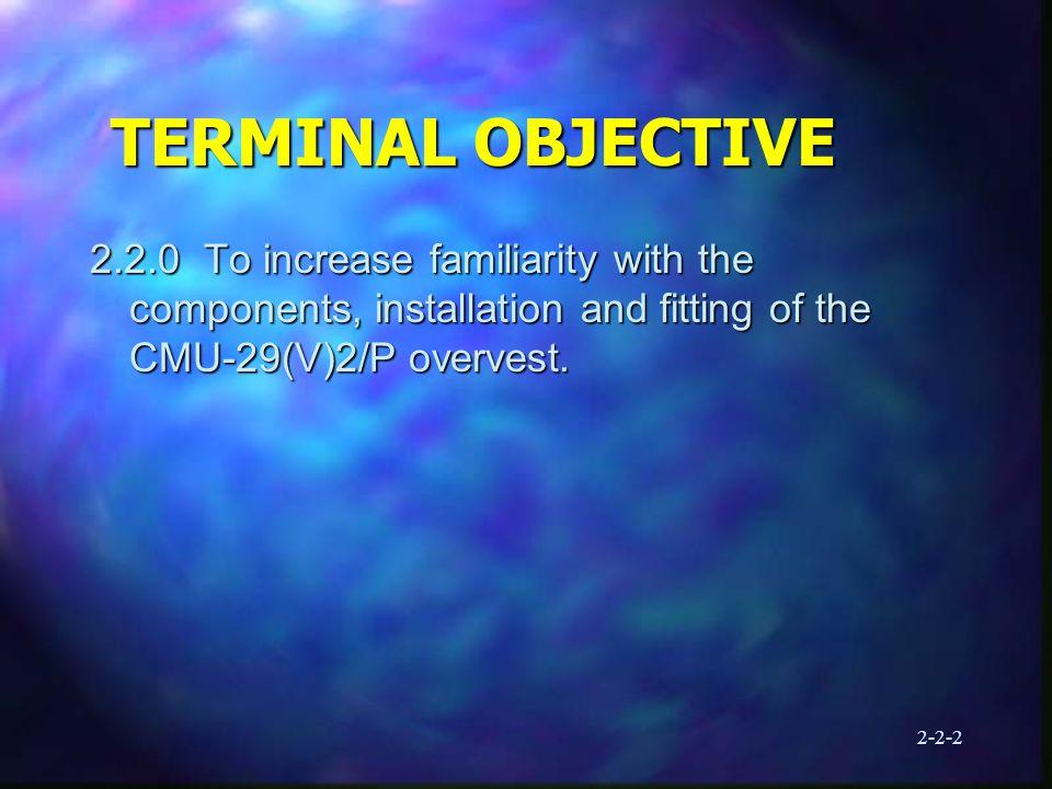 2-2-3 ENABLING OBJECTIVES 2.2.1 Describe the CMU-29(V)2 overvest 2.2.2 Describe the regulator installation procedures 2.2.3 Describe the aircrew fitting procedures 2.2.4 Describe the procedures for CMU-33/P or SV-2B integration with the CBR overvest 2.2.5 Discuss maintenance and inspection procedures