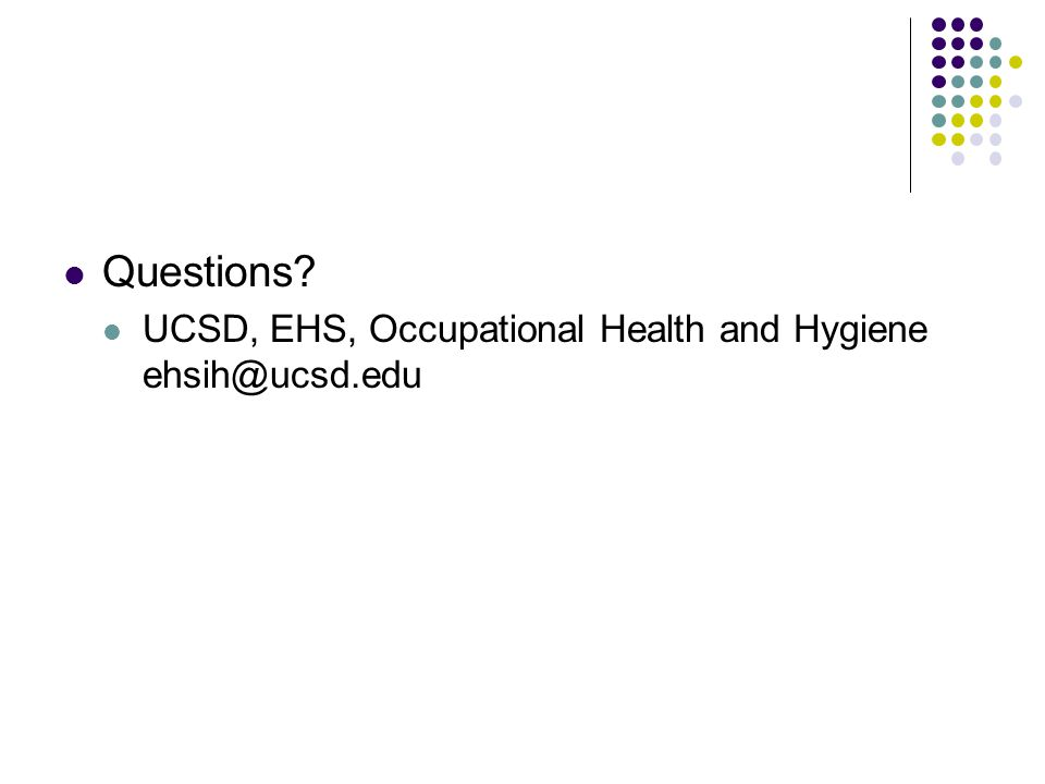 Questions? UCSD, EHS, Occupational Health and Hygiene ehsih@ucsd.edu