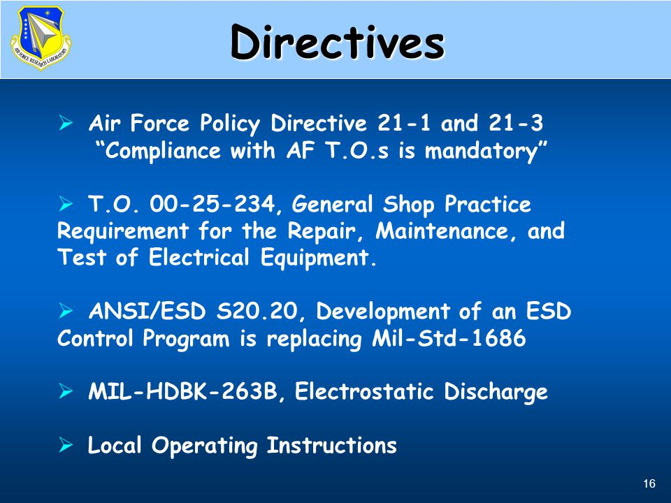 "16 Directives, 1 st of 6  Air Force Policy Directive 21-1 and 21-3 ""Compliance with AF T.O.s is mandatory""  T.O. 00-25-234, General Shop Practice Re"