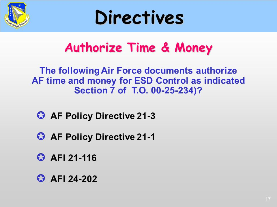 17 The following Air Force documents authorize AF time and money for ESD Control as indicated Section 7 of T.O. 00-25-234)?  AF Policy Directive 21-3