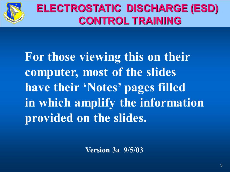 3 Notes Included ELECTROSTATIC DISCHARGE (ESD) CONTROL TRAINING For those viewing this on their computer, most of the slides have their 'Notes' pages