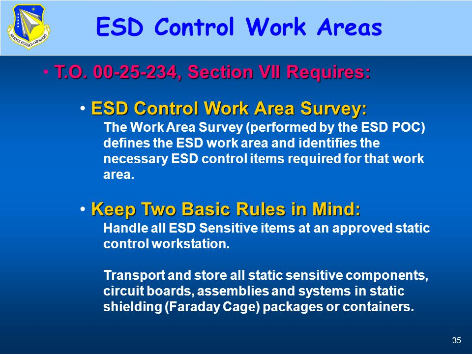 35 ESD Control Work Areas T.O. 00-25-234, Section VII Requires: ESD Control Work Area Survey: The Work Area Survey (performed by the ESD POC) defines