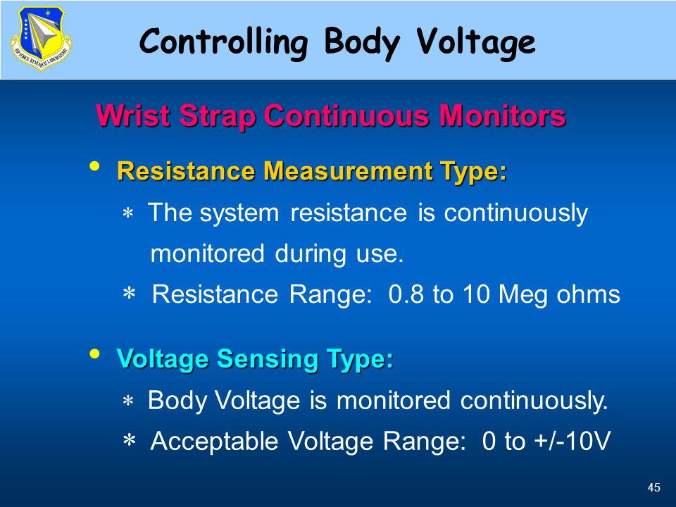 45 Wrist Strap Continuous Monitors Resistance Measurement Type:  The system resistance is continuously monitored during use.  Resistance Range: 0.8