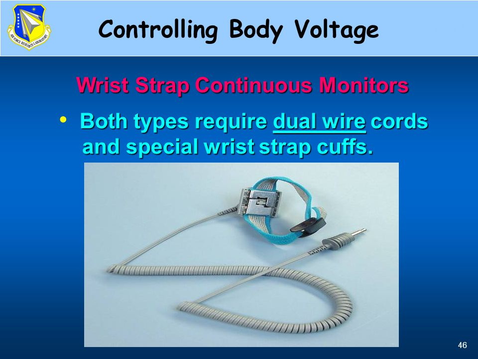 46 Wrist Strap Continuous Monitors Both types require dual wire cords and special wrist strap cuffs. and special wrist strap cuffs. Dual Wire Cords Co