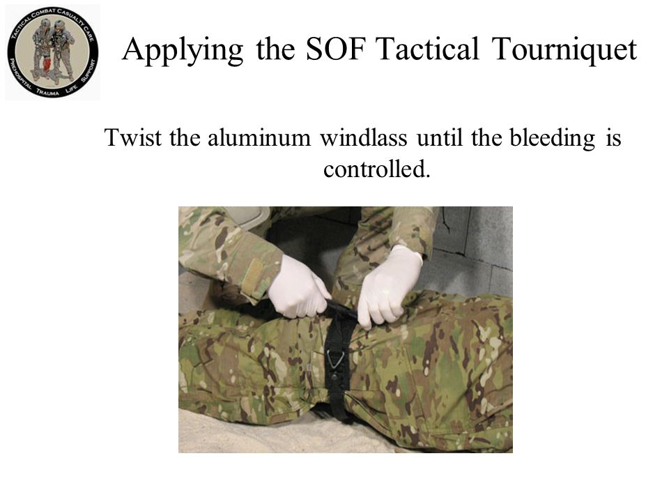 Applying the SOF Tactical Tourniquet Twist the aluminum windlass until the bleeding is controlled.