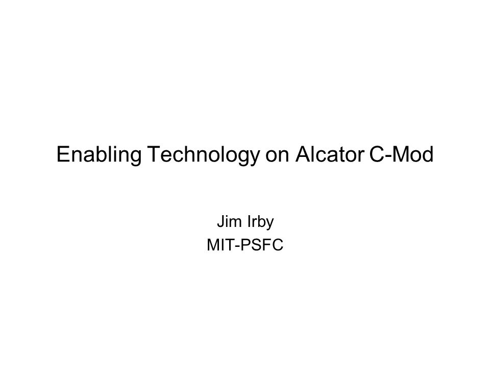 Enabling Technology on Alcator C-Mod Jim Irby MIT-PSFC