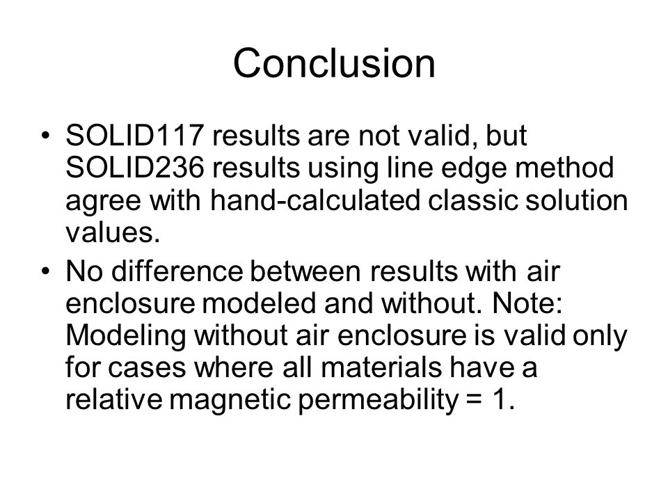 Conclusion SOLID117 results are not valid, but SOLID236 results using line edge method agree with hand-calculated classic solution values.