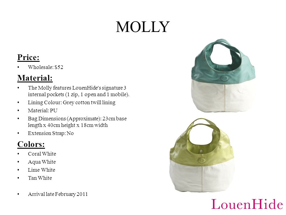 MOLLY Price: Wholesale: $52 Material: The Molly features LouenHide s signature 3 internal pockets (1 zip, 1 open and 1 mobile).